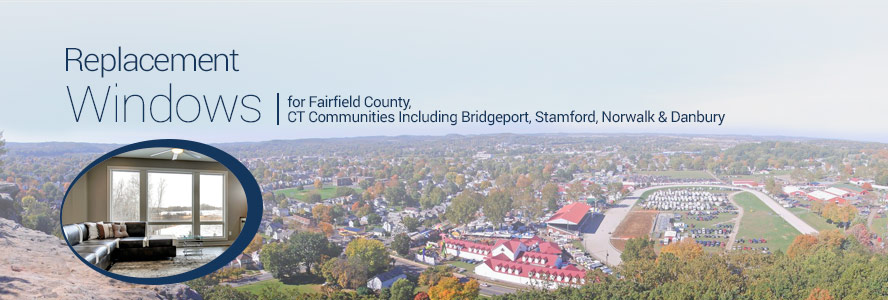 Replacement Windows for Fairfield County, CT Communities Including Bridgeport, Stamford, Norwalk & Danbury